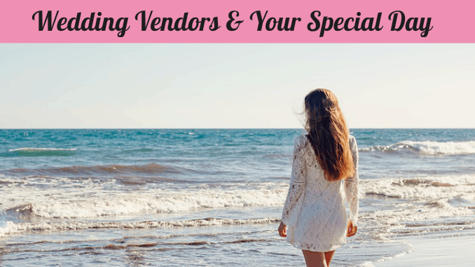 Wedding Vendors & Your Special Day