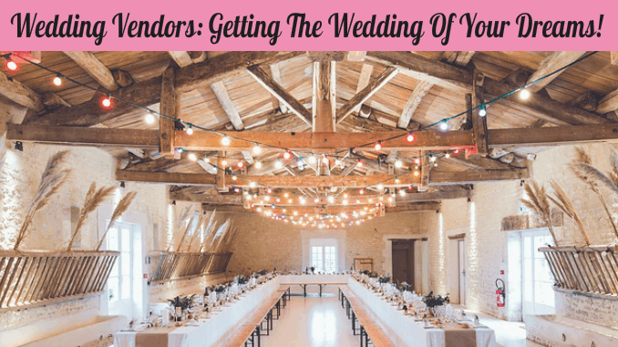Wedding Vendors: Getting the Wedding of Your Dreams